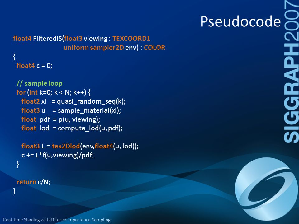 Pseudocode float4 FilteredIS(float3 viewing : TEXCOORD1