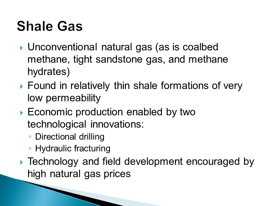 Shale Gas Unconventional natural gas (as is coalbed methane, tight sandstone gas, and methane hydrates)