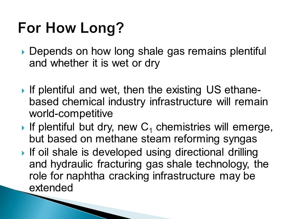 For How Long Depends on how long shale gas remains plentiful and whether it is wet or dry.
