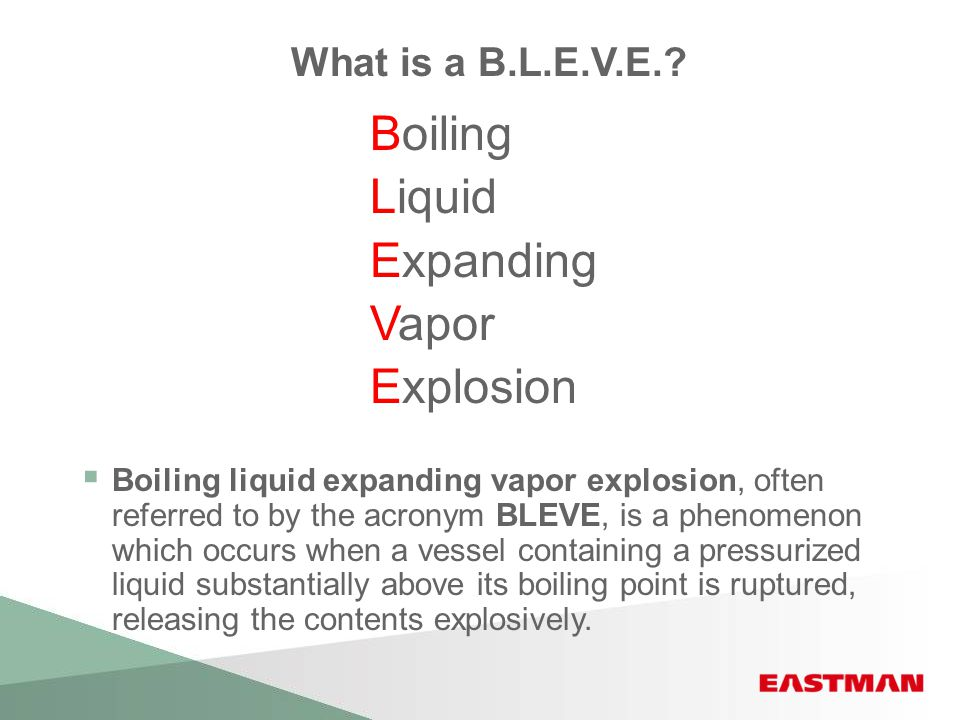 Boiling Liquid Expanding Vapor Explosion What is a B.L.E.V.E.