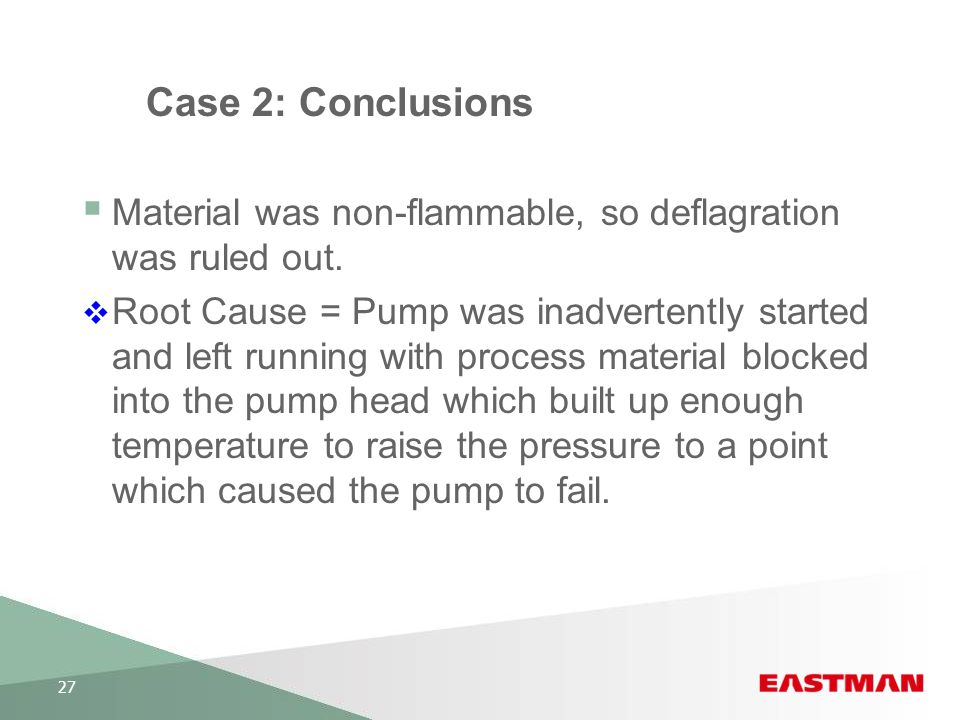 Case 2: Conclusions Material was non-flammable, so deflagration was ruled out.