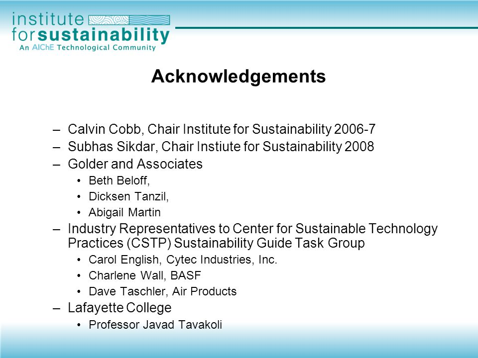 Acknowledgements Calvin Cobb, Chair Institute for Sustainability 2006-7. Subhas Sikdar, Chair Instiute for Sustainability 2008.