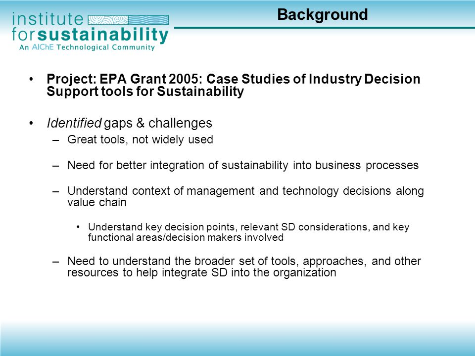 Background Project: EPA Grant 2005: Case Studies of Industry Decision Support tools for Sustainability.