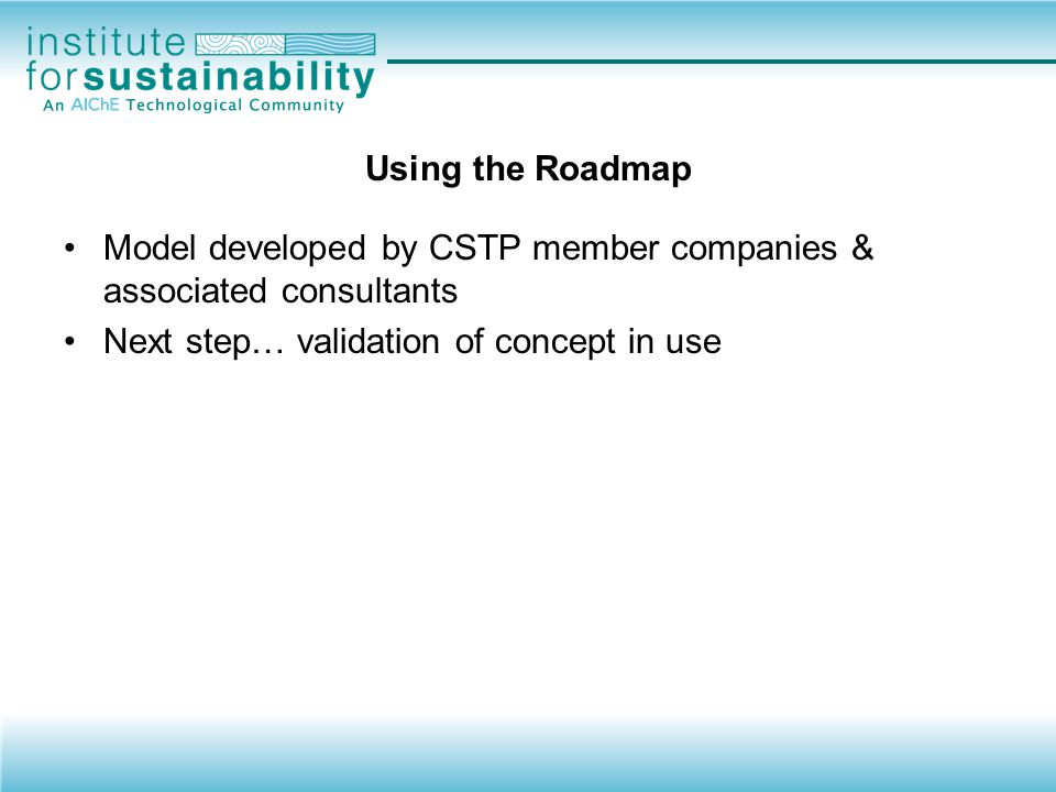 Using the Roadmap Model developed by CSTP member companies & associated consultants.