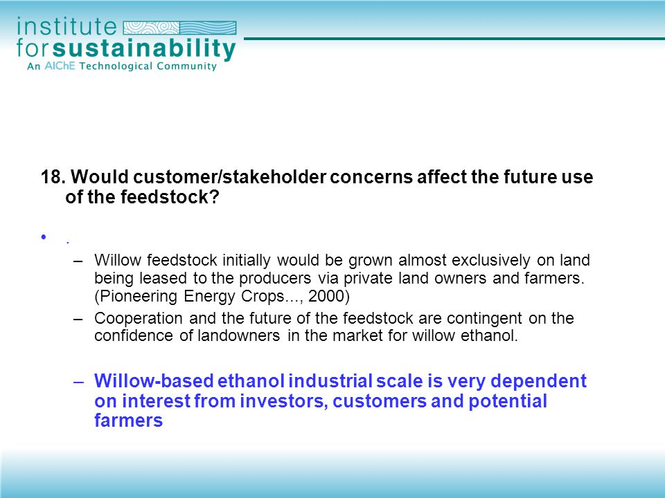 18. Would customer/stakeholder concerns affect the future use of the feedstock