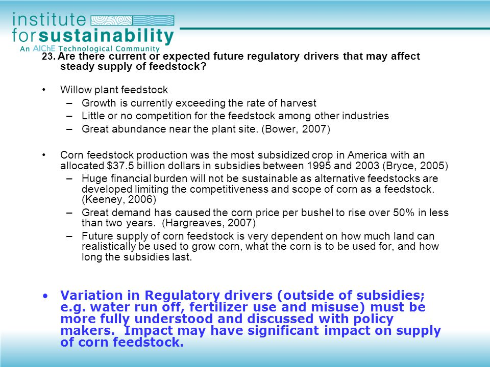 23. Are there current or expected future regulatory drivers that may affect steady supply of feedstock