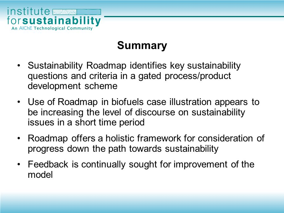 Summary Sustainability Roadmap identifies key sustainability questions and criteria in a gated process/product development scheme.