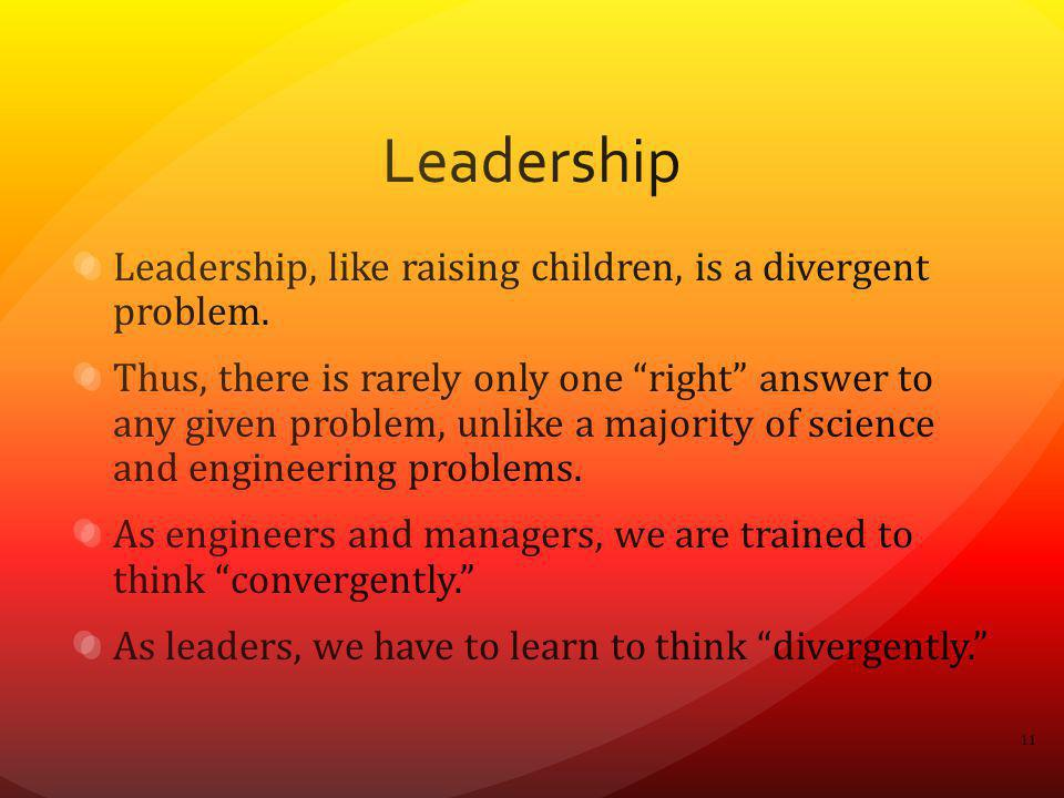 Leadership Leadership, like raising children, is a divergent problem.