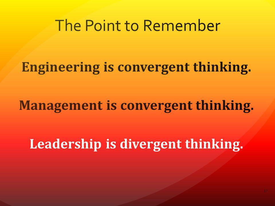 The Point to Remember Engineering is convergent thinking.