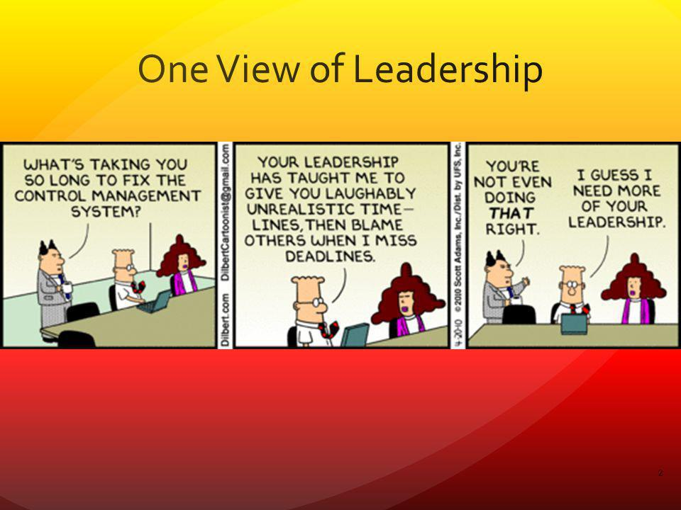 One View of Leadership Four types of response to Dilbert: