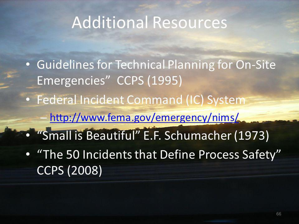 Additional Resources Guidelines for Technical Planning for On-Site Emergencies CCPS (1995) Federal Incident Command (IC) System.