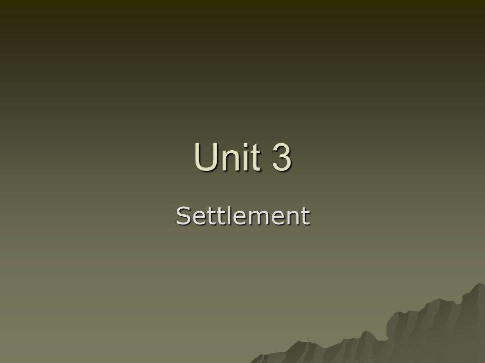 Unit 3 Settlement