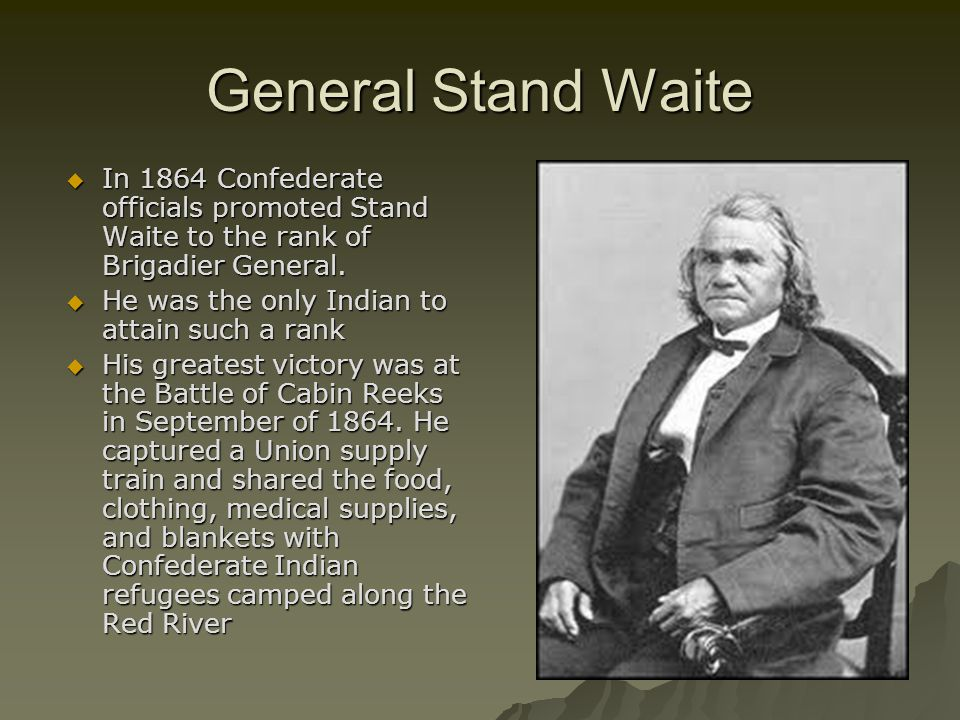 General Stand Waite In 1864 Confederate officials promoted Stand Waite to the rank of Brigadier General.