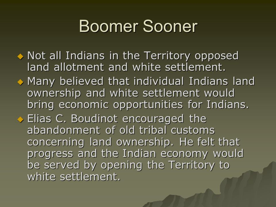 Boomer Sooner Not all Indians in the Territory opposed land allotment and white settlement.