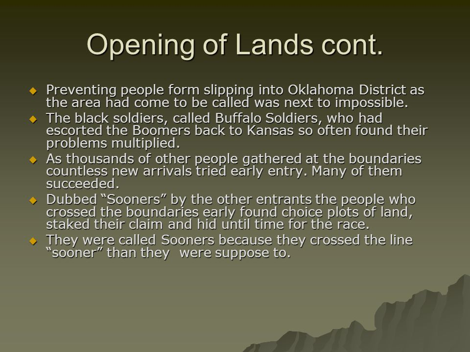 Opening of Lands cont. Preventing people form slipping into Oklahoma District as the area had come to be called was next to impossible.