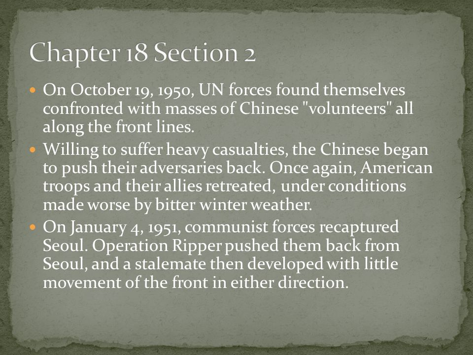 Chapter 18 Section 2 On October 19, 1950, UN forces found themselves confronted with masses of Chinese volunteers all along the front lines.