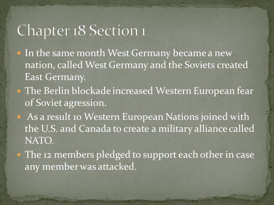 Chapter 18 Section 1 In the same month West Germany became a new nation, called West Germany and the Soviets created East Germany.