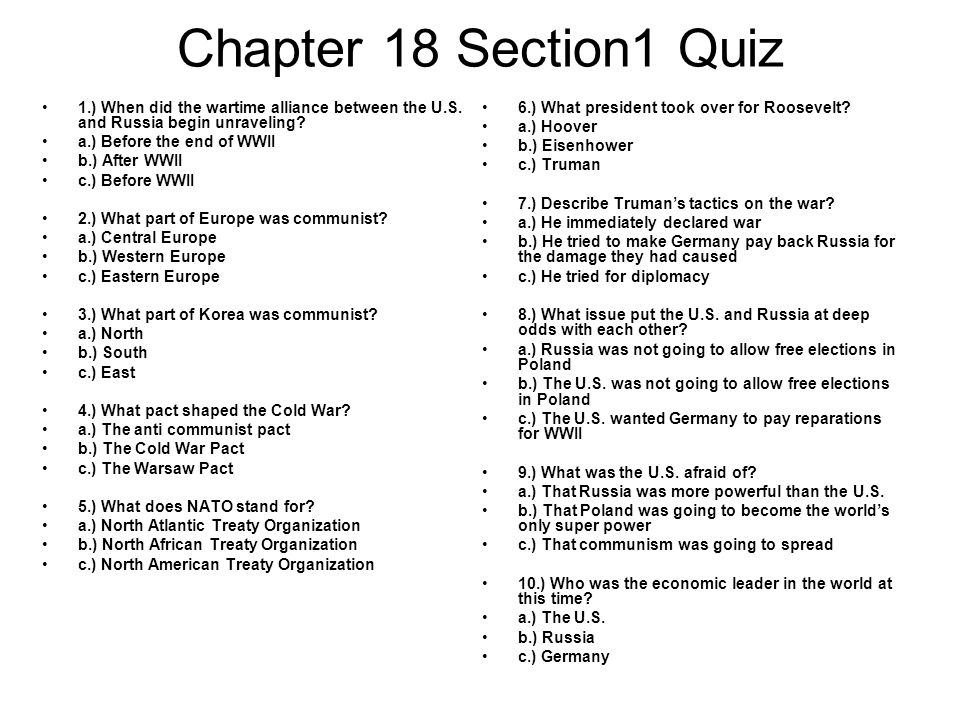 Chapter 18 Section1 Quiz 1.) When did the wartime alliance between the U.S. and Russia begin unraveling
