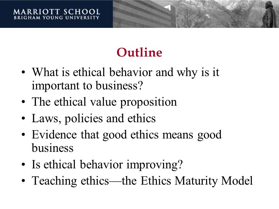 Outline What is ethical behavior and why is it important to business