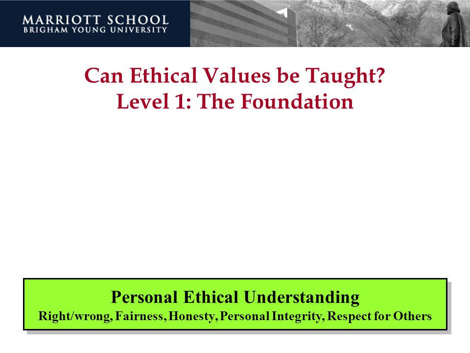 Can Ethical Values be Taught Level 1: The Foundation