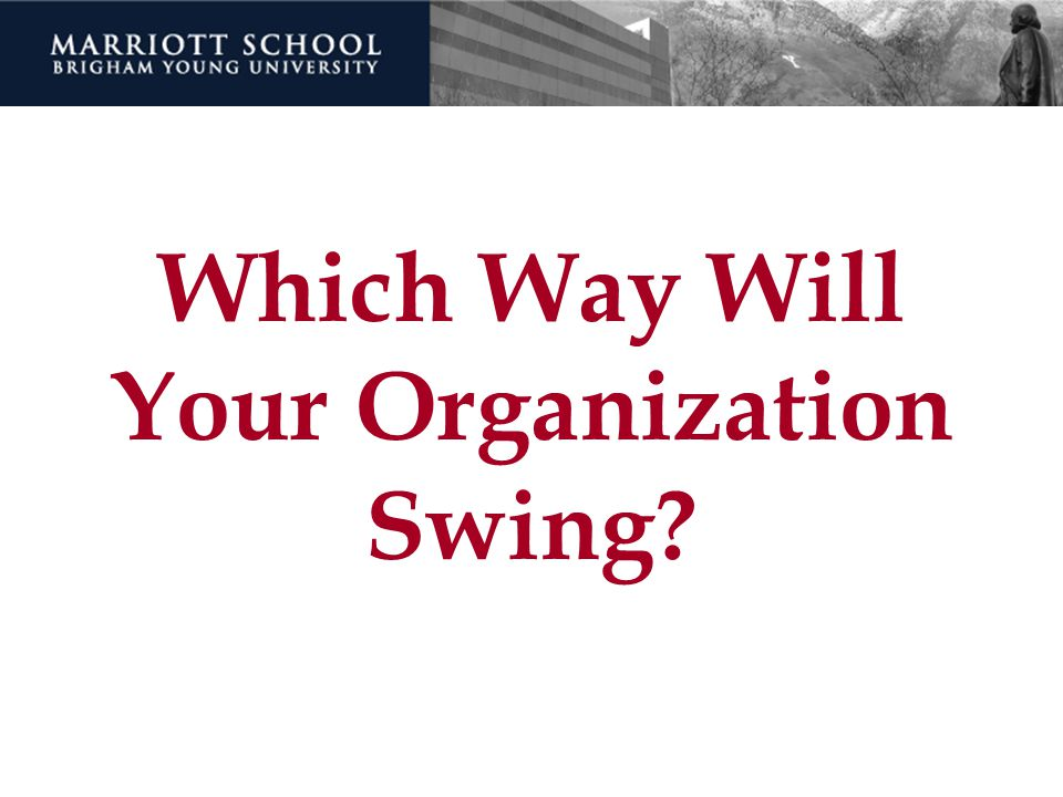 Which Way Will Your Organization Swing