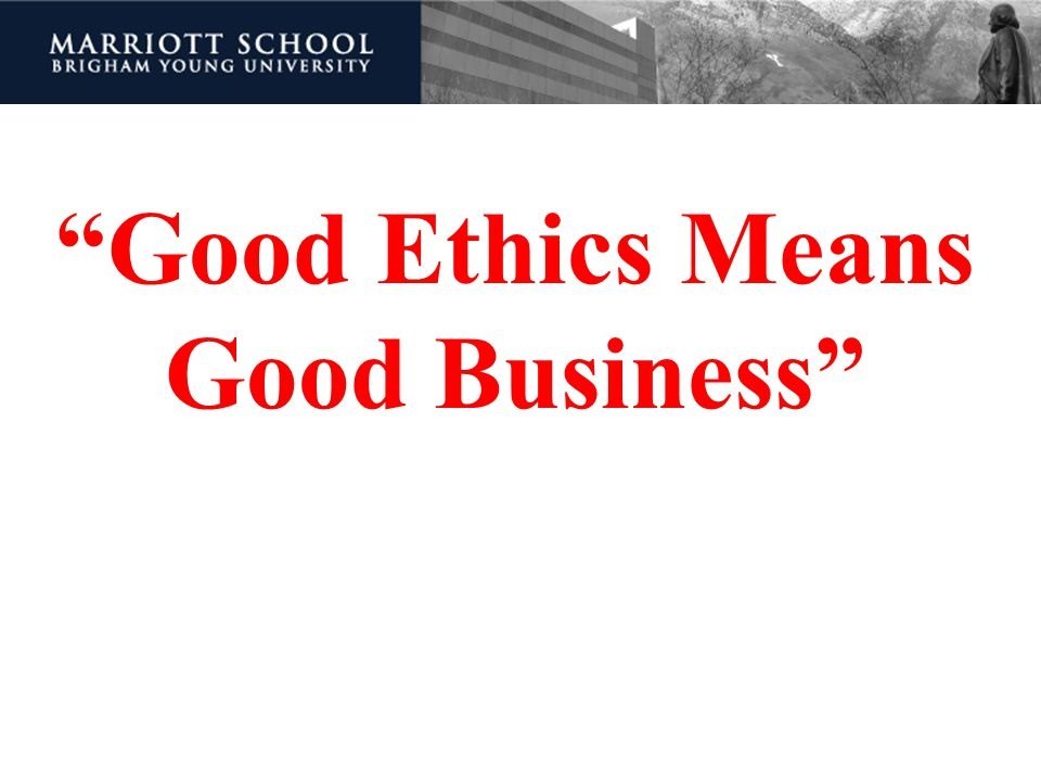 Good Ethics Means Good Business