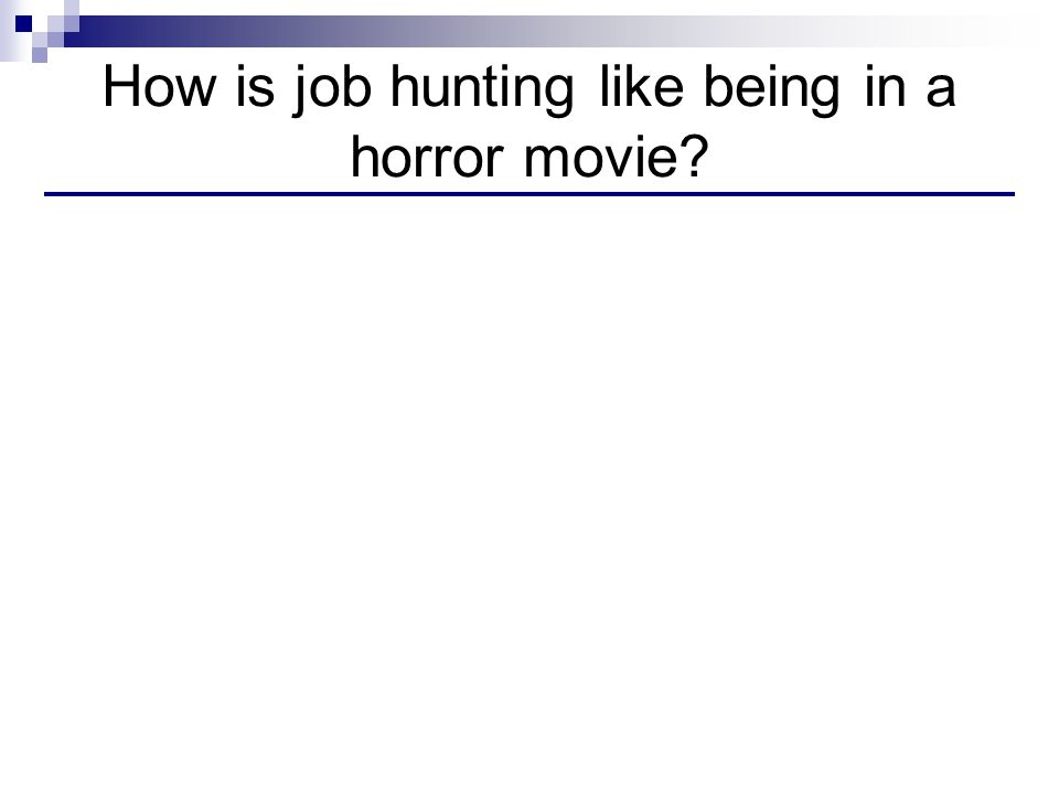 How is job hunting like being in a horror movie