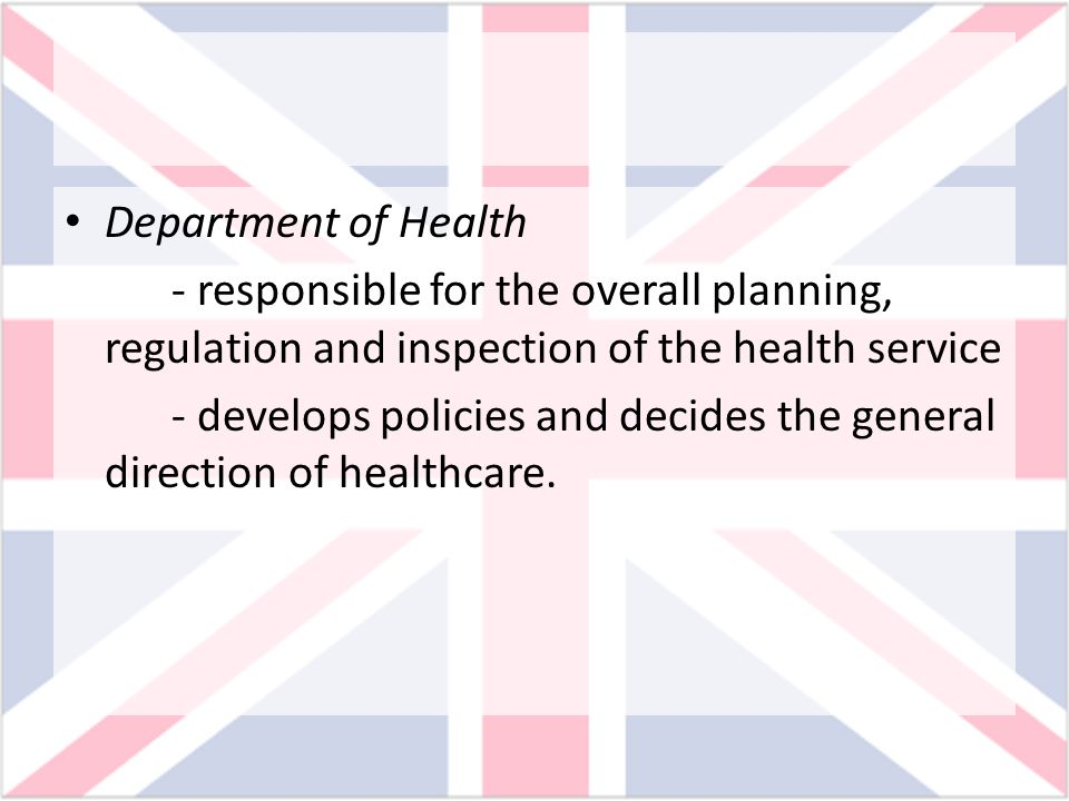 Department of Health - responsible for the overall planning, regulation and inspection of the health service.