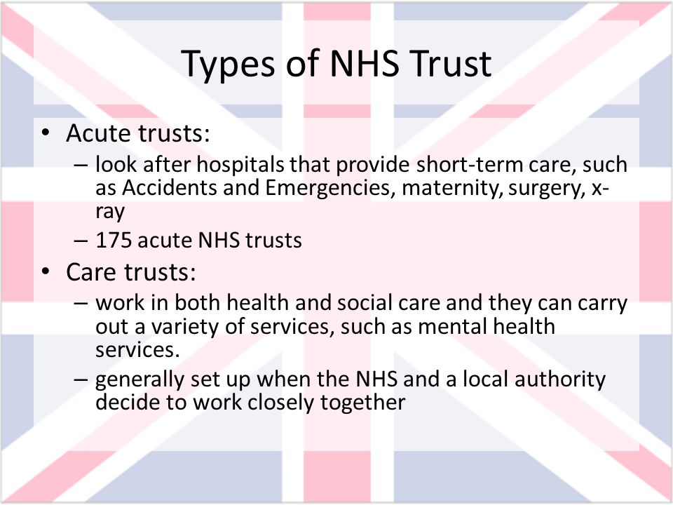 Types of NHS Trust Acute trusts: Care trusts:
