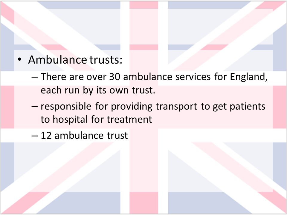 Ambulance trusts: There are over 30 ambulance services for England, each run by its own trust.