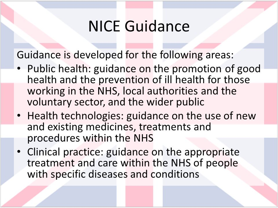 NICE Guidance Guidance is developed for the following areas: