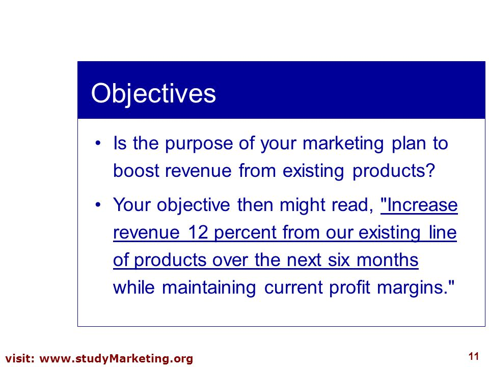 Objectives Is the purpose of your marketing plan to boost revenue from existing products