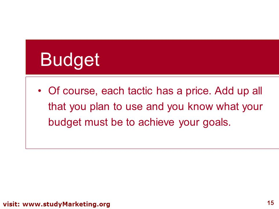 Budget Of course, each tactic has a price.