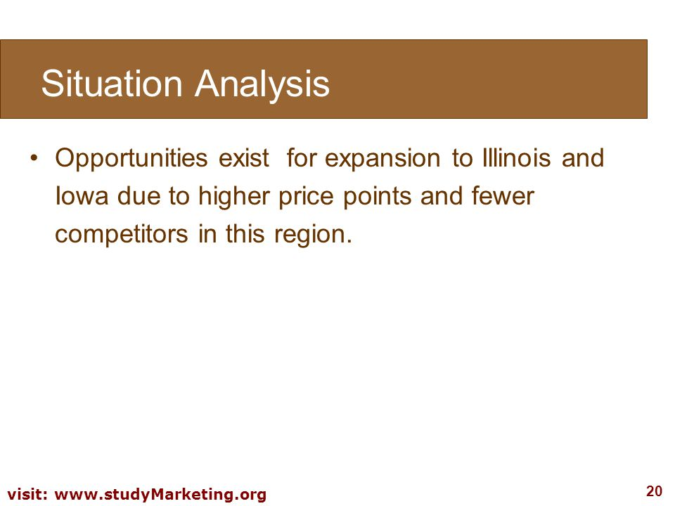 Situation Analysis Opportunities exist for expansion to Illinois and Iowa due to higher price points and fewer competitors in this region.