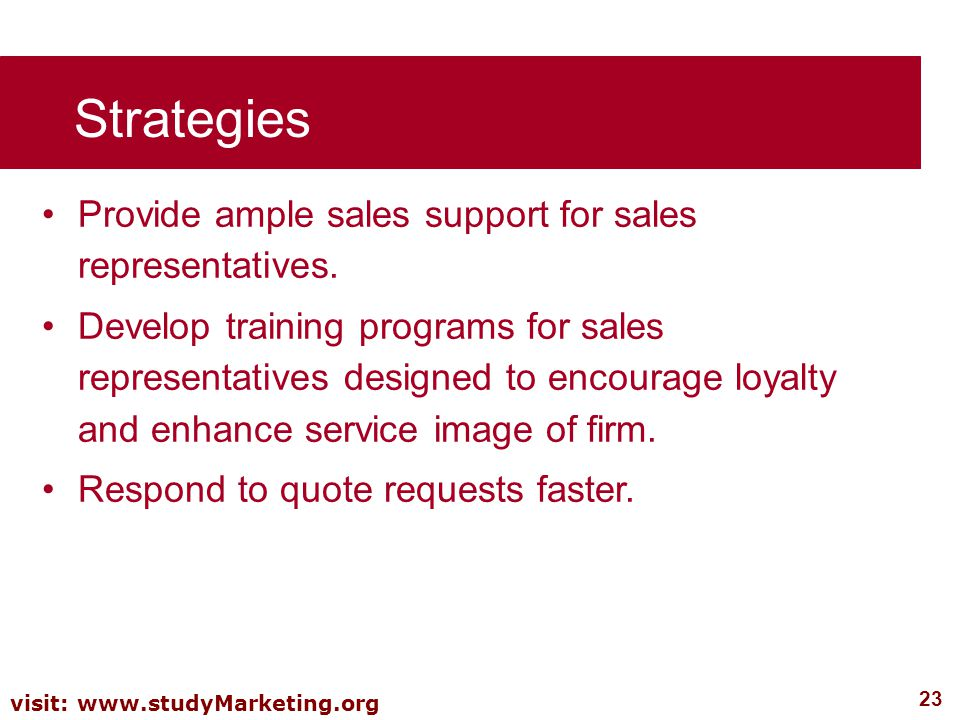 Strategies Provide ample sales support for sales representatives.