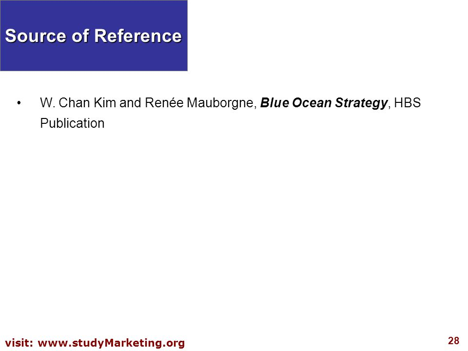 Source of Reference W. Chan Kim and Renée Mauborgne, Blue Ocean Strategy, HBS Publication