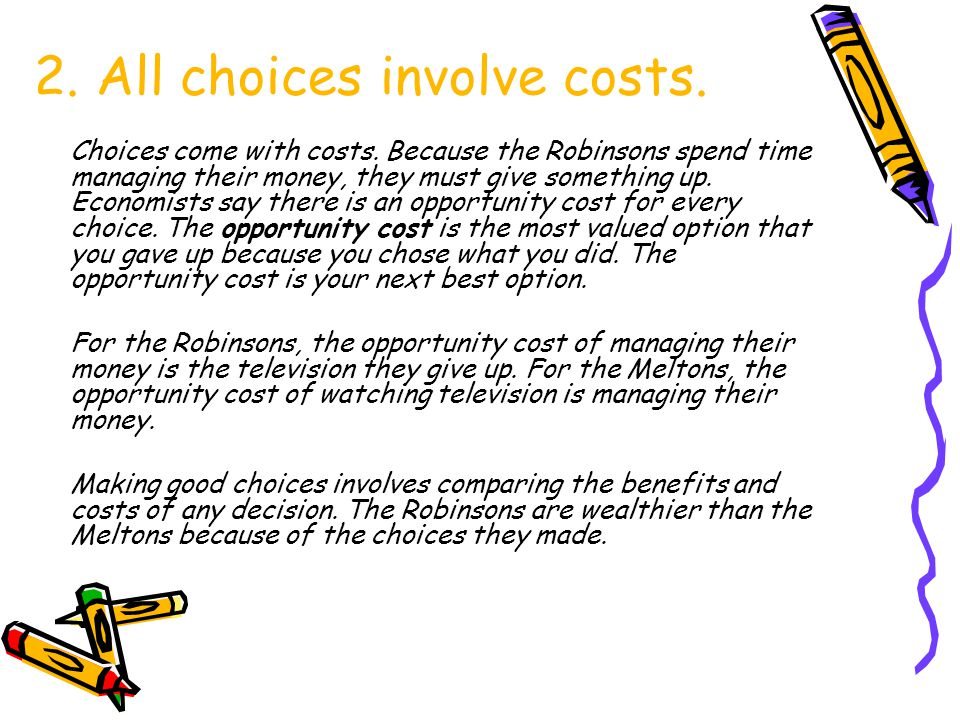 2. All choices involve costs.