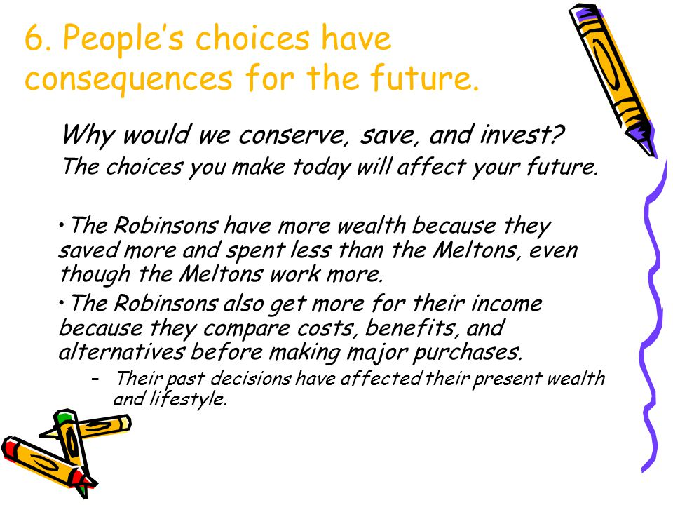 6. People's choices have consequences for the future.