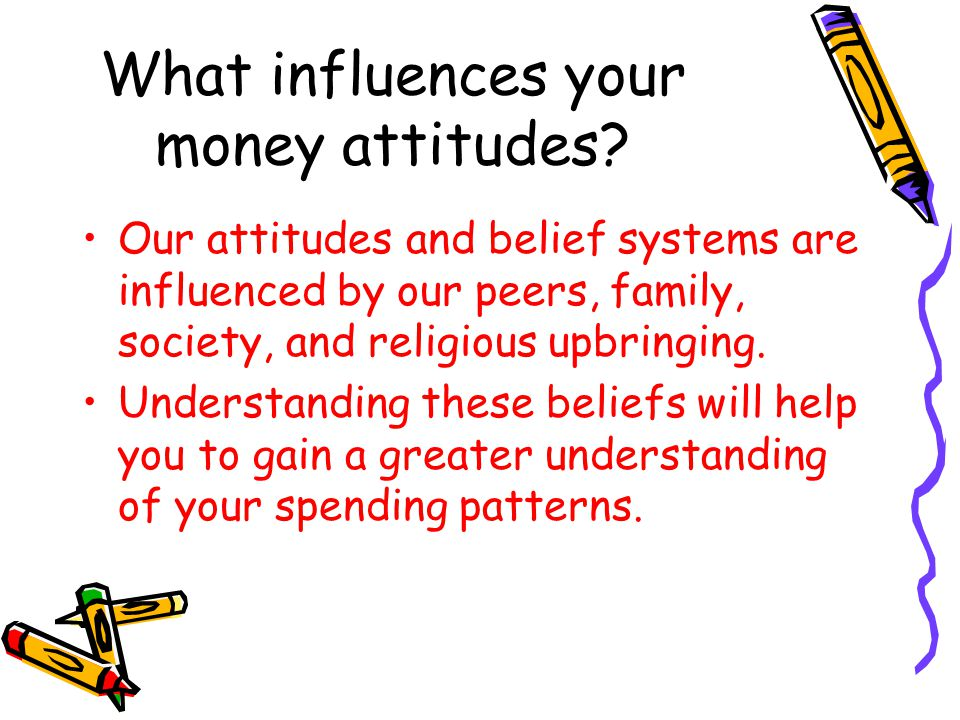 What influences your money attitudes