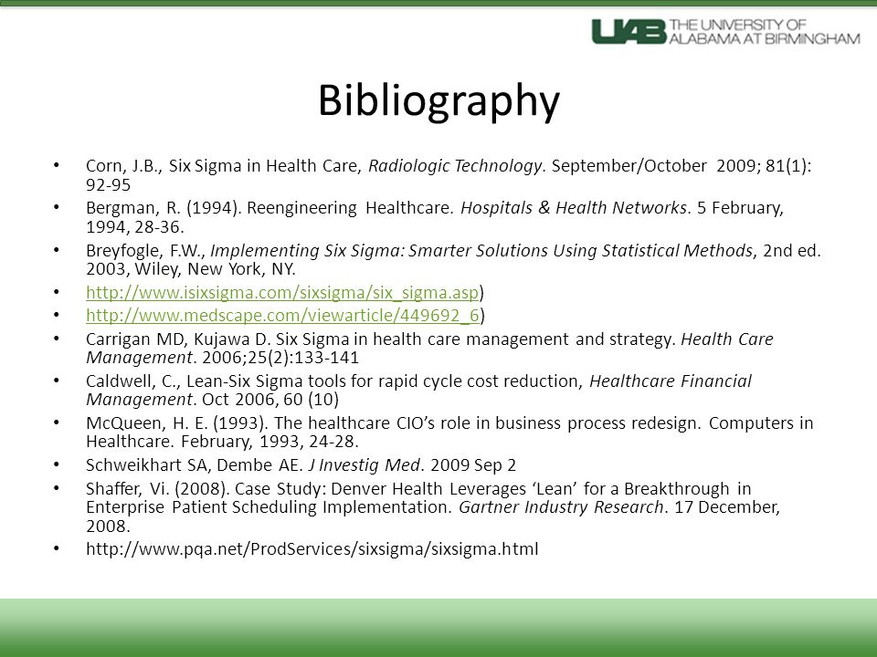 Bibliography Corn, J.B., Six Sigma in Health Care, Radiologic Technology. September/October 2009; 81(1): 92-95.