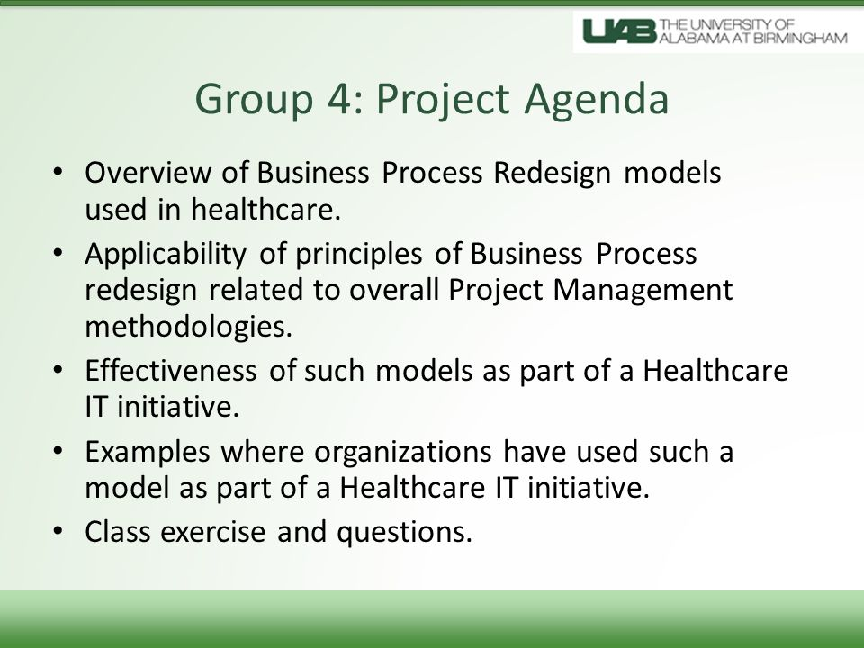 Group 4: Project Agenda Overview of Business Process Redesign models used in healthcare.