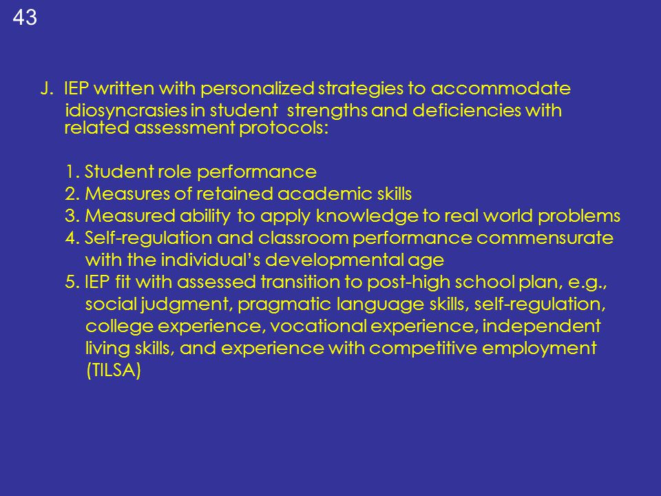 J. IEP written with personalized strategies to accommodate