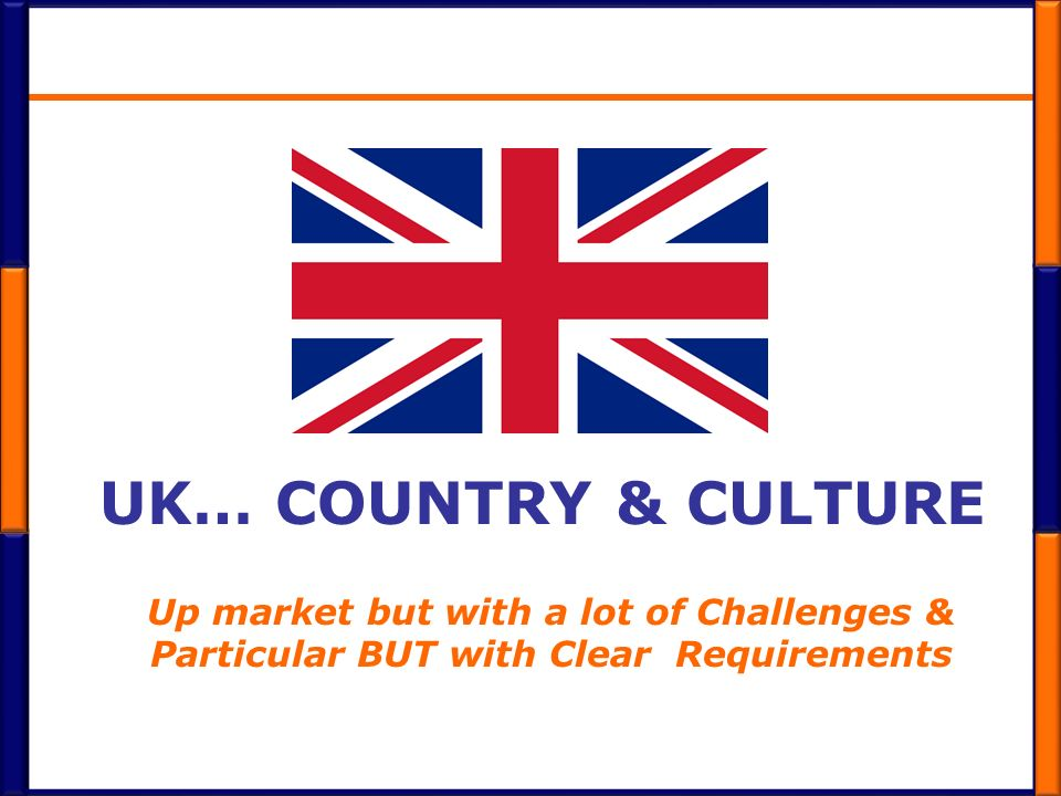 UK… Country & Culture Up market but with a lot of Challenges &