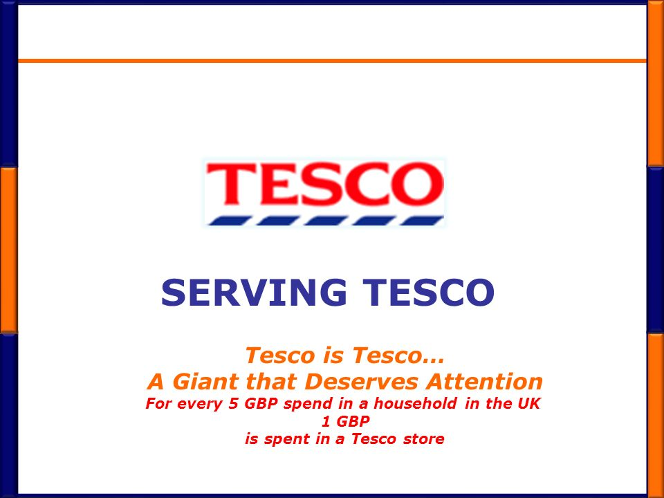 Serving Tesco Tesco is Tesco… A Giant that Deserves Attention
