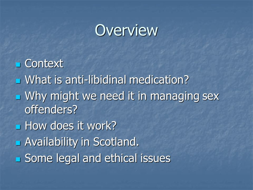 Overview Context What is anti-libidinal medication