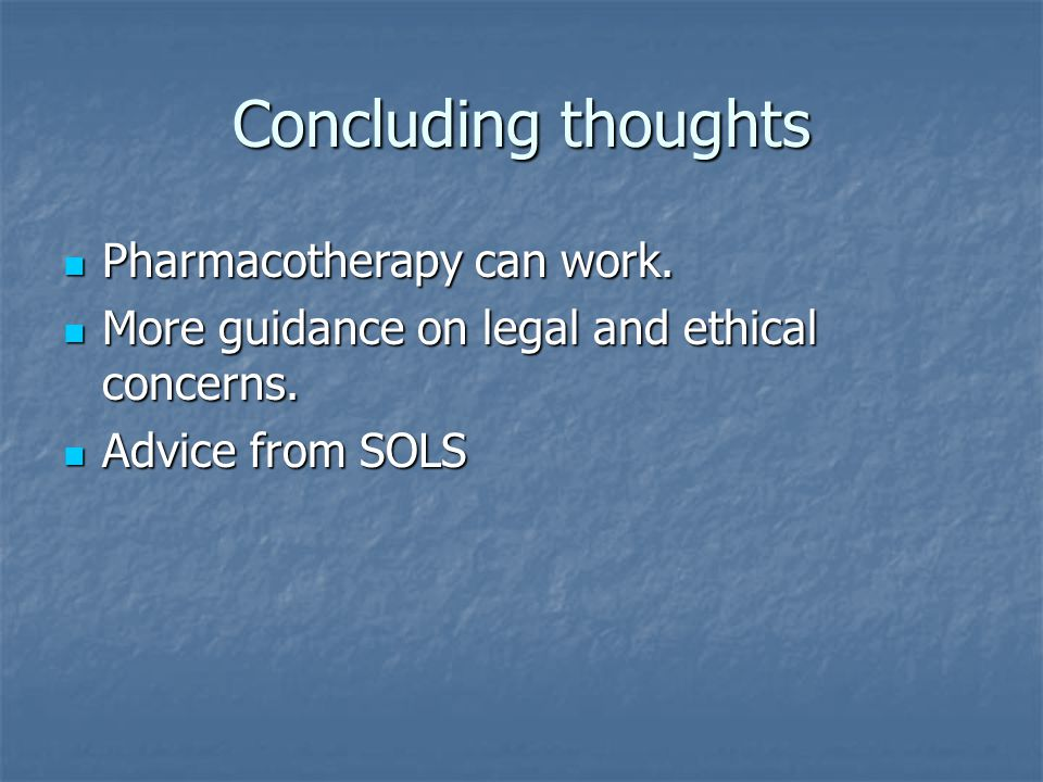 Concluding thoughts Pharmacotherapy can work.