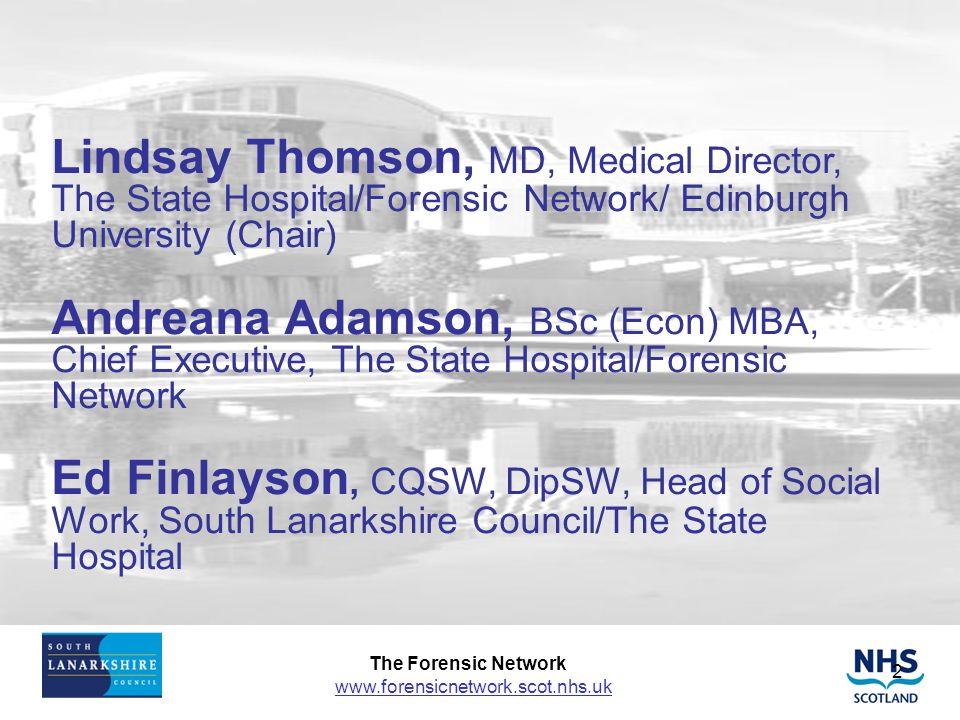 Lindsay Thomson, MD, Medical Director, The State Hospital/Forensic Network/ Edinburgh University (Chair)