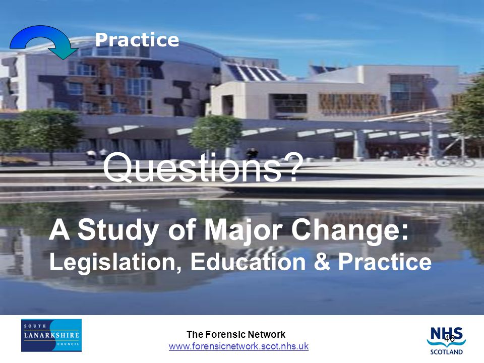 Questions A Study of Major Change: Legislation, Education & Practice