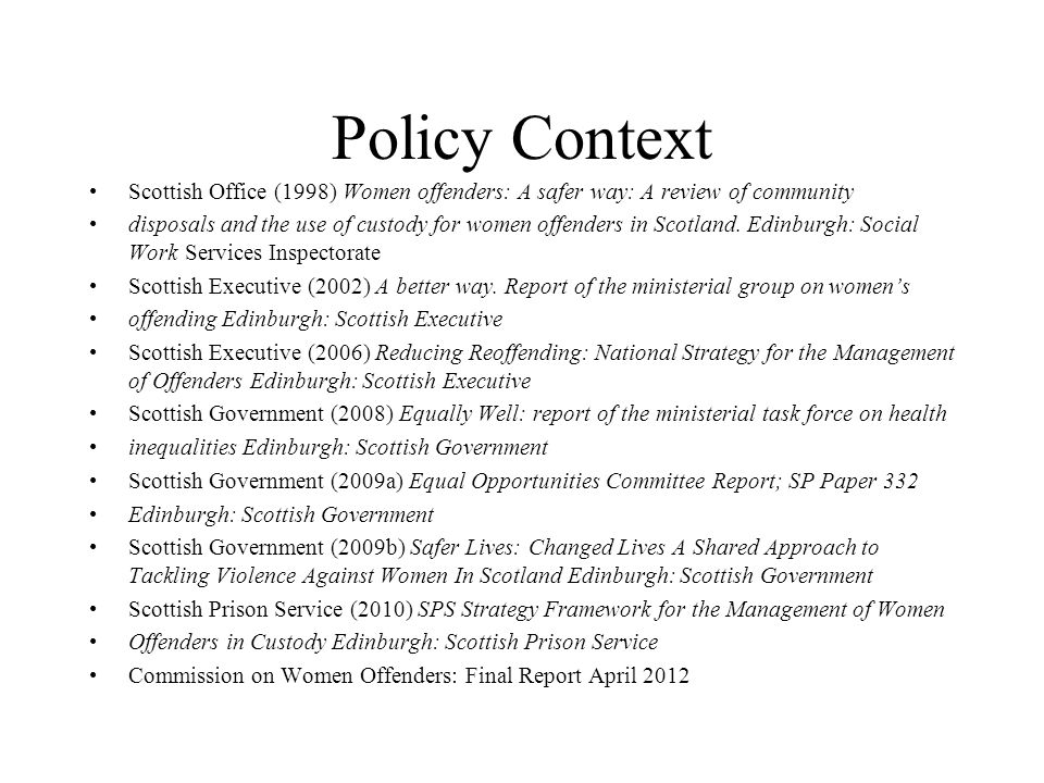 Policy Context Scottish Office (1998) Women offenders: A safer way: A review of community.
