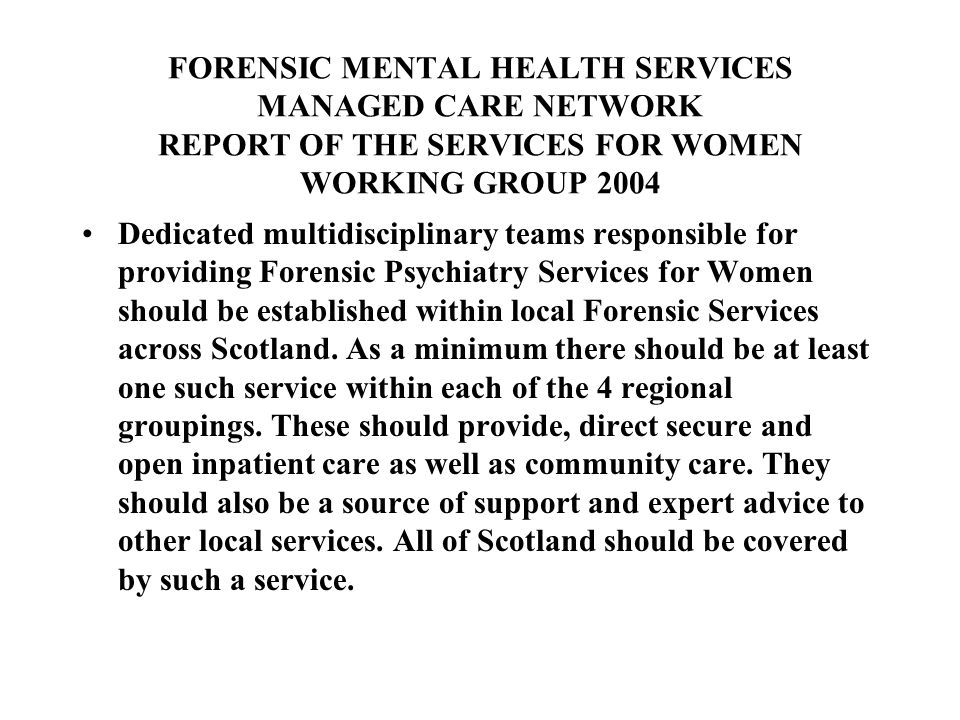 FORENSIC MENTAL HEALTH SERVICES MANAGED CARE NETWORK REPORT OF THE SERVICES FOR WOMEN WORKING GROUP 2004